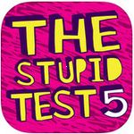 The Stupid Test 5